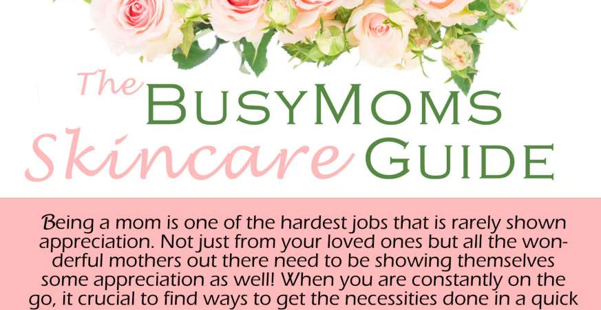 The Busy Mom's Skincare Guide